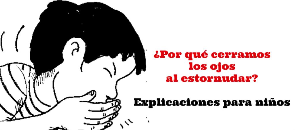 Mamá, ¿Por qué se cierran los ojos al estornudar? Explicaciones para niños