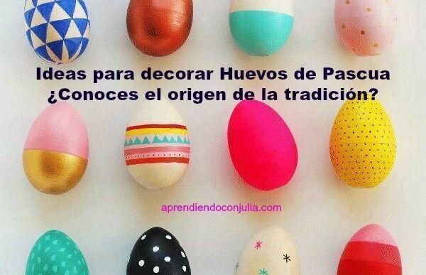 ¿Sabes por qué se regalan los huevos de Pascua? Ideas para decorar con niños